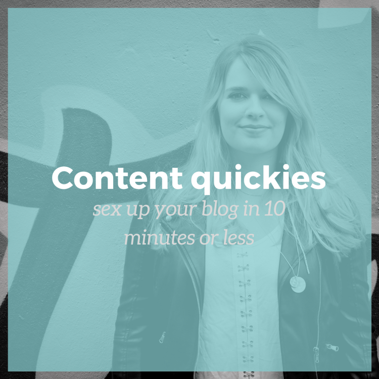 Content quickies - sex up your blog in 10 minutes or less