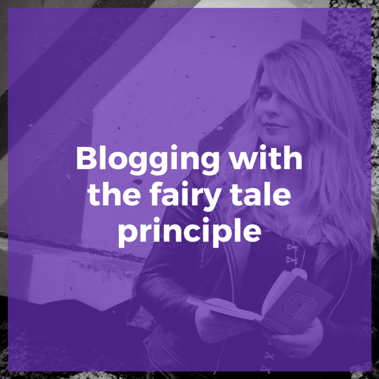 Blogging with the fairy tale principle
