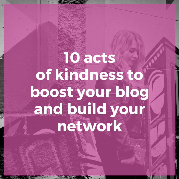 10 acts of kindness to boost your blog and build your network