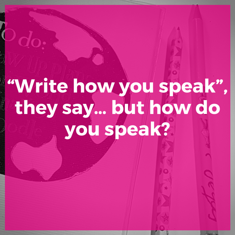"""Write how you speak"", they say... but how do you speak?"