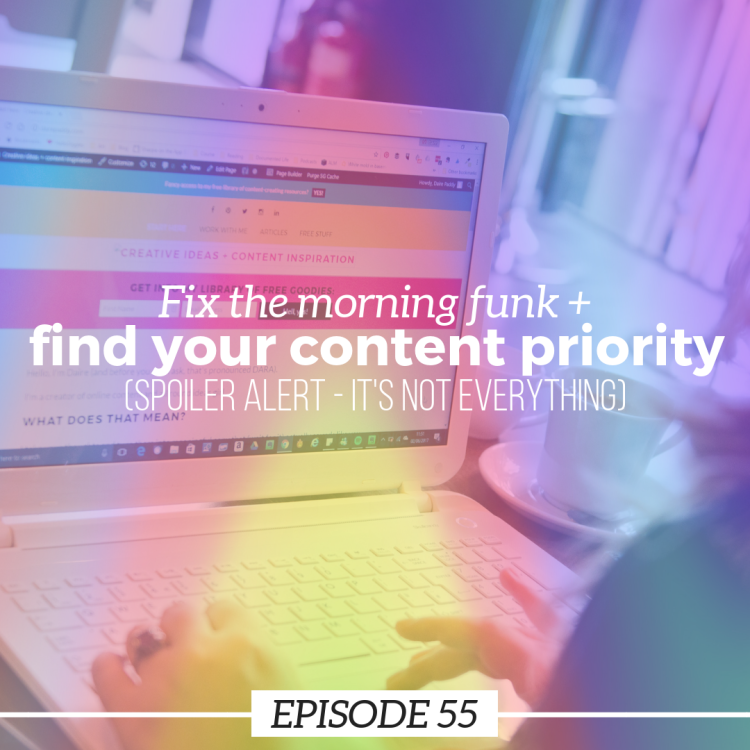 Ep 55 Fix the morning funk and find your content priority