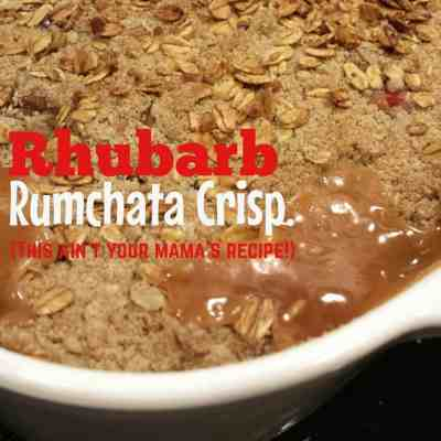 Not Your Mama's Recipe- Rumchata Rhubarb Crisp.