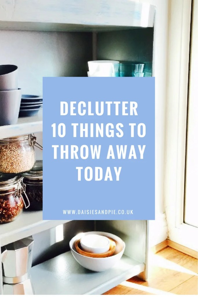 Organisation Tips, 10 things to throw away today, cleaning tips, decluttering tips