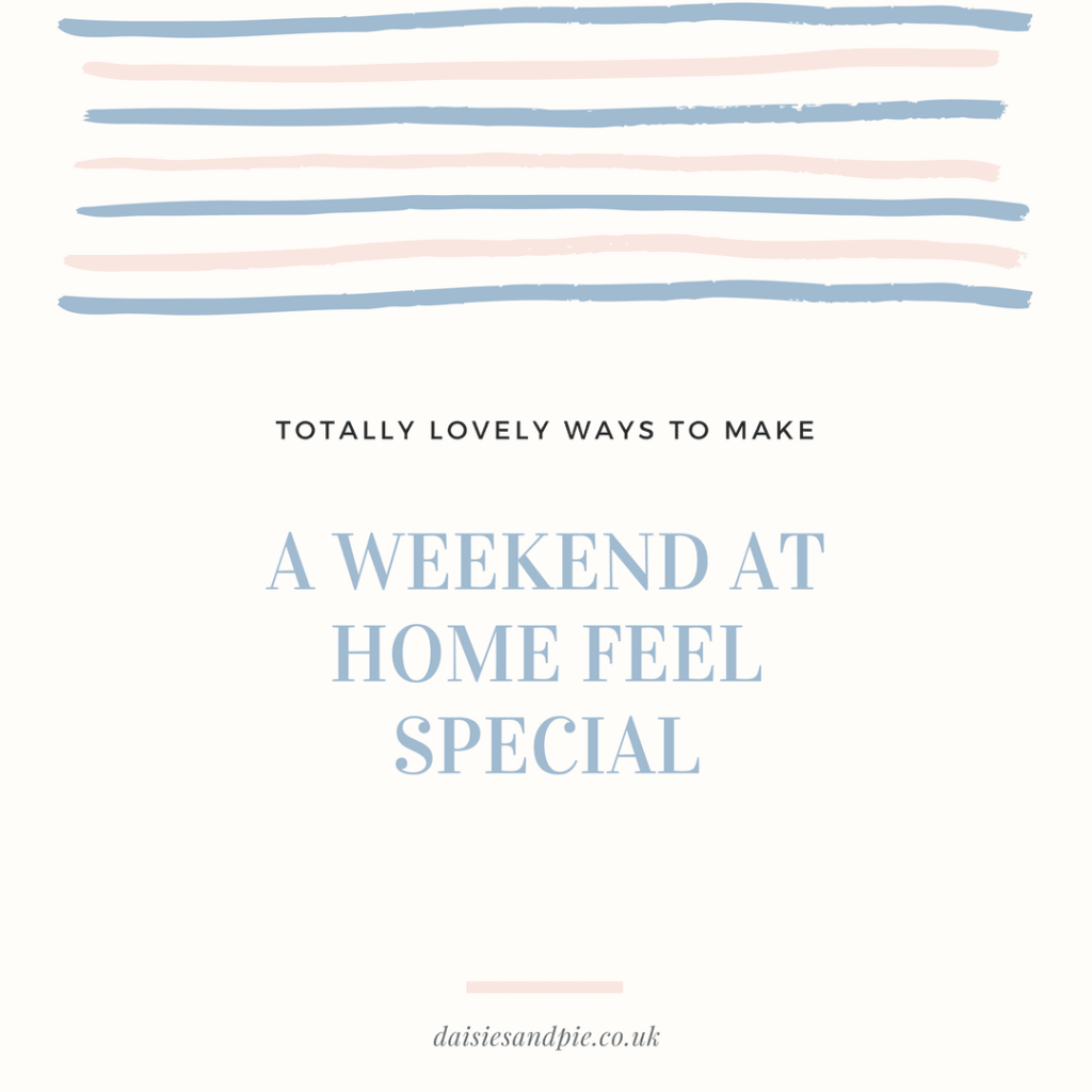 Ways to make a weekend at home special