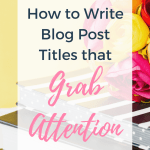 Stack of books with flowers sitting on top with text overlay - How to Write Blog Post Titles that Grab Attention