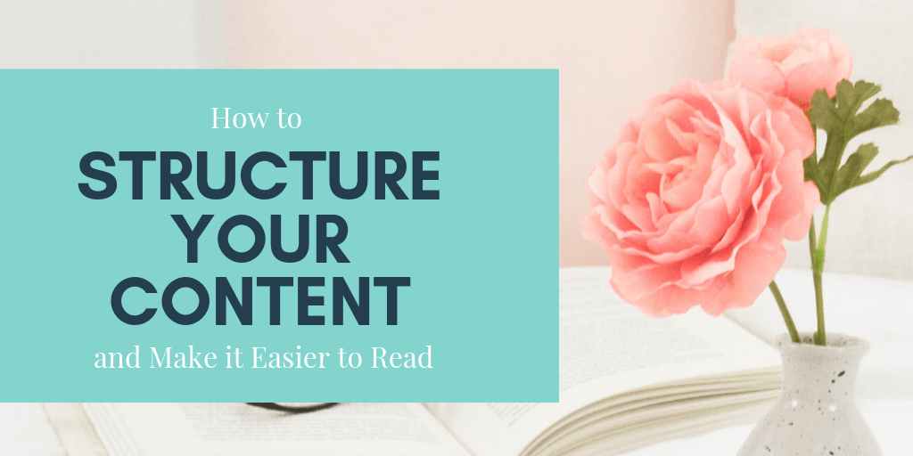 """Picture of pink rose in vase next to book. Text overlay """"How to Structure Your Content and Make it Easier to Read"""""""