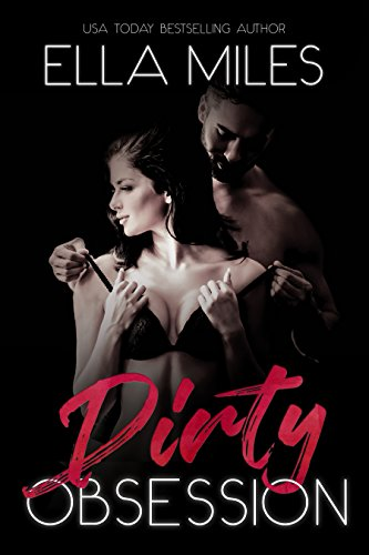 Dirty Obsession by Ella Miles - Dirty series book 1