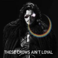 Jon Snow These Crows Ain't Loyal Badass Meme
