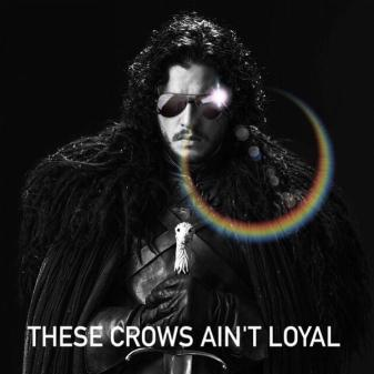 Jon Snow These Crows Ain't Loyal Badass Meme