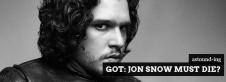GoT: Jon Snow Must Die?