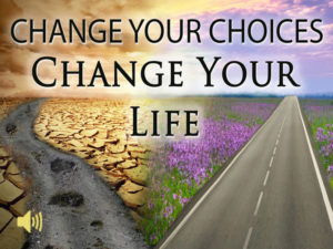 Change Your Choices, Change Your Life