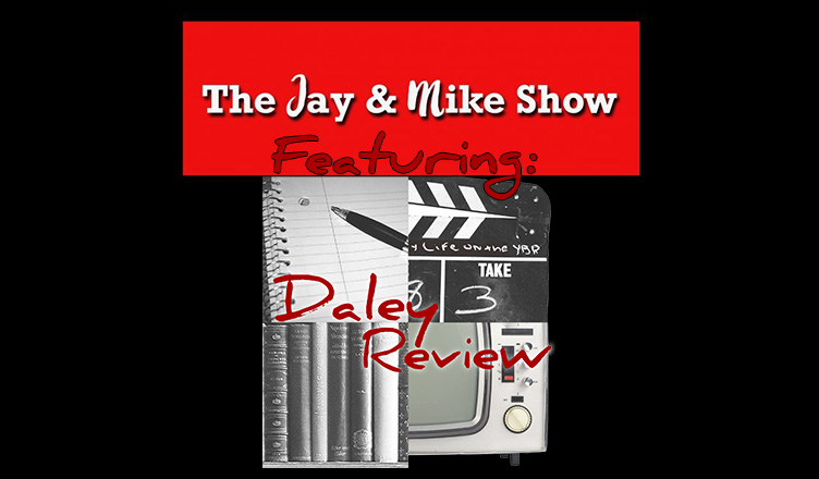 Jay and Mike show Featuring Daley Review