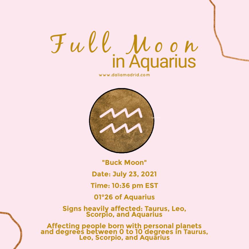 Full Moon in Aquarius Aquarius at01°26′ at 10:36 pm eastern time on July 23, 2021.