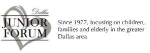 Dallas Junior Forum - Since 1977 focusing on children, families and the elderly throughout the greater Dallas area