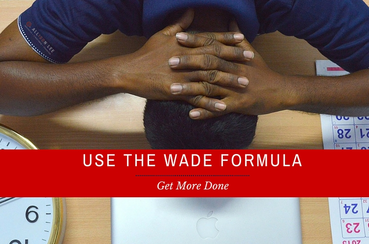 Use the WADE Formula by Julie Morgenstern to get more done.