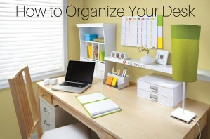 3 Easy Ways to Organize the Prime Real Estate in Your Office