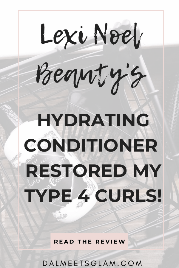 Lexi Noel Beauty's Hydrating Conditioner Restored My Type 4 Curls!