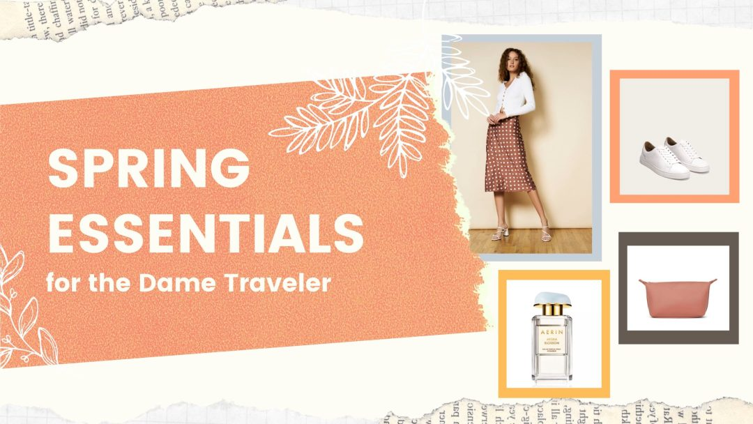Spring Essentials For The Dame Traveler