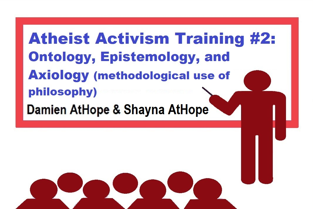 Atheist Activism Training #2: Ontology, Epistemology, and Axiology