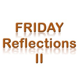 Friday Reflections – Episode II