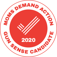 """Endorsed as a """"gun sense candidate"""" by Moms Demand Action!"""