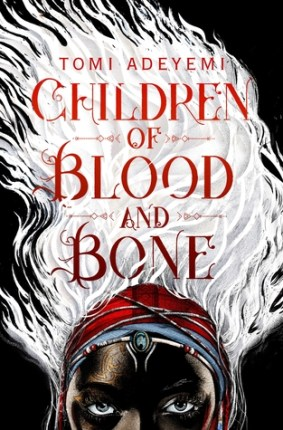 Children of Blood and Bone - Tomi Adeyemi
