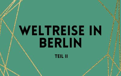 Weltreise in Berlin – Teil II