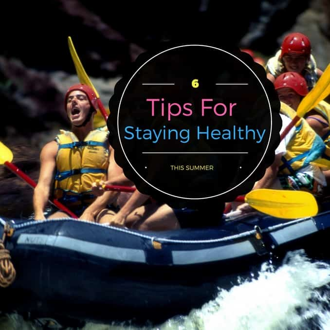 6 Tips For Staying Healthy During The Summer