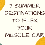 summer destinations to flex your muscle car