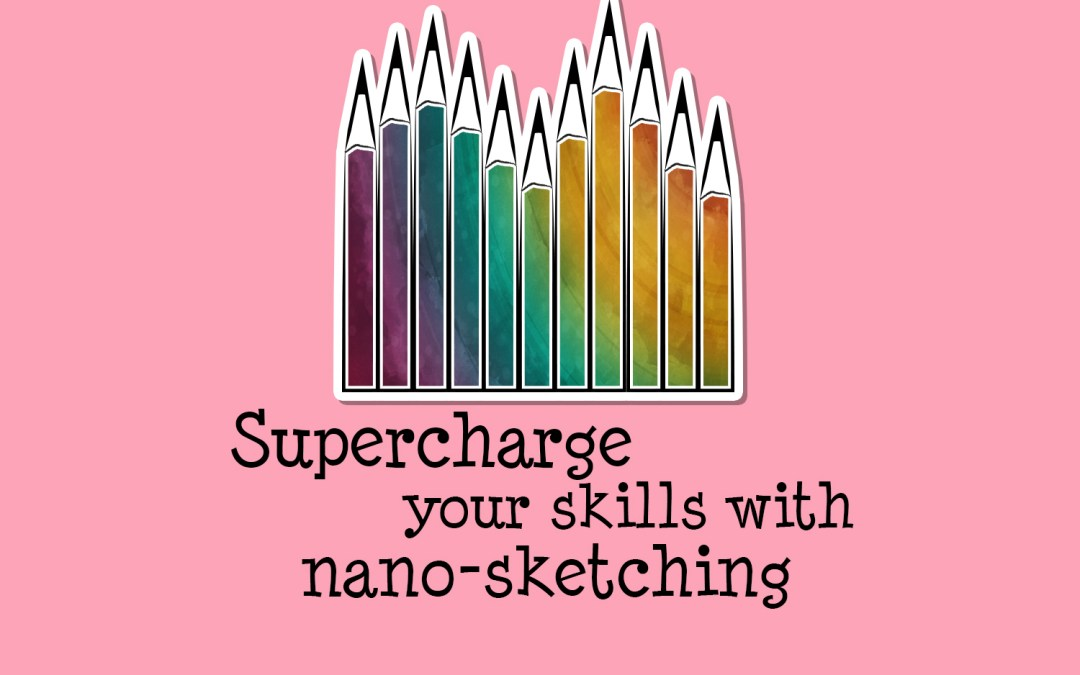 Supercharge your skills with nano sketching!