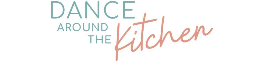 Dance Around the Kitchen