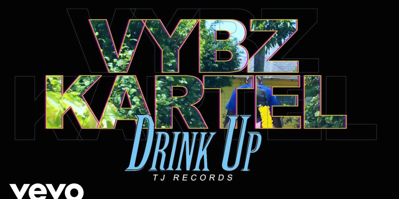 VYBZ KARTEL – DRINK UP