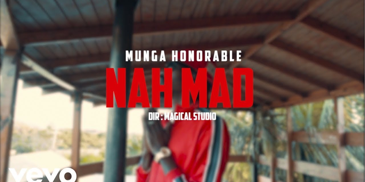 Munga Honorable – Nah Mad Official Music Video