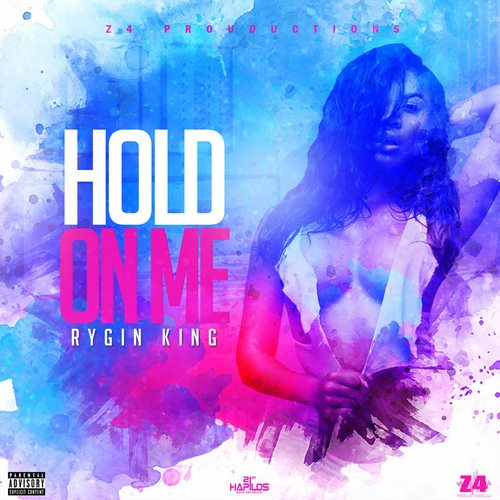 RYGIN KING - HOLD ON ME - Z4 PRODUCTIONS - 2018