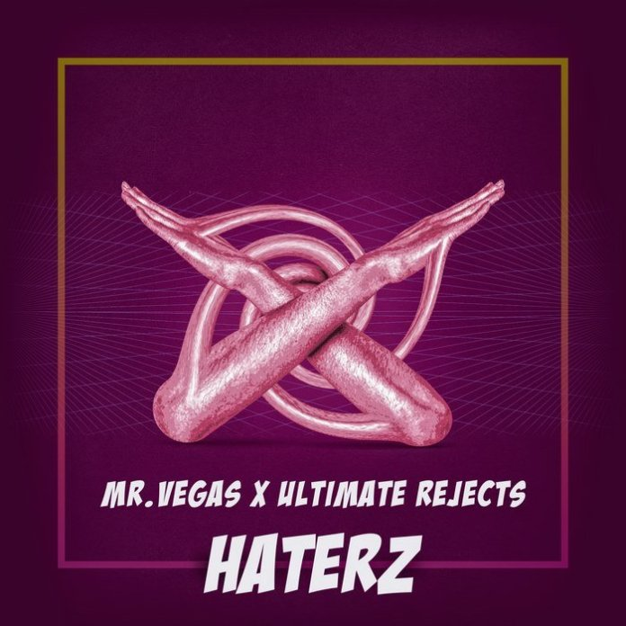MR. VEGAS FT. ULTIMATE REJECTS – HATERZ [MAIN+INSTRUMENTAL] – ULTIMATE REJECTS – 2019