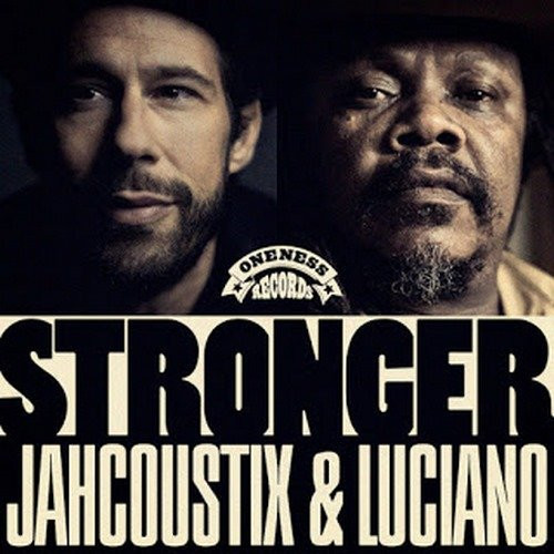 JAHCOUSTIX & LUCIANO – STRONGER – ONENESS RECORDS – 2019