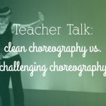Is clean or challenging choreography more important?
