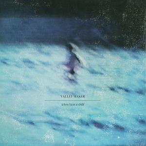 ValleyMaker-WhenIWasAChild-CoverArt-1600x1600-96dp