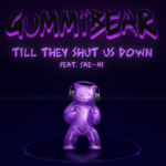 GUMMiBEAR delivers brand new original cut, 'Till They Shut Us Down'Screen Shot 2021 04 10 At 12.26.18 PM