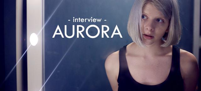 """Interview // Aurora : """"Nous sommes tous des guerriers"""""""