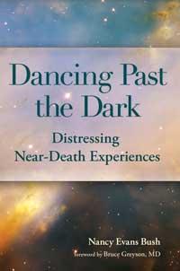 Dancing Past the Dark: Distressing Near-Death Experiences, Nancy Evans Bush
