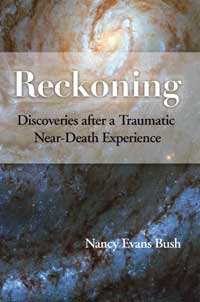 Reckoning: Discoveries After a Traumatic Near-Death Experience, Nancy Evans Bush