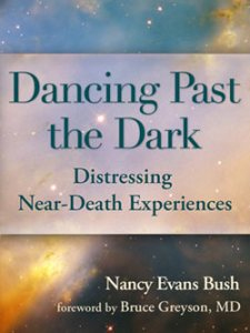 Dancing Past the Dark: Distressing Near-Death Experiences by Nancy Evans Bush