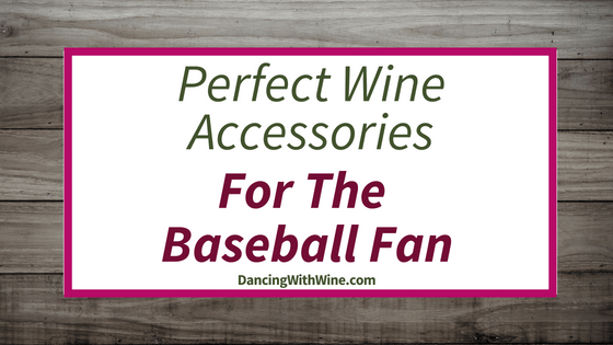 Perfect Wine Accessories for the Baseball Fan