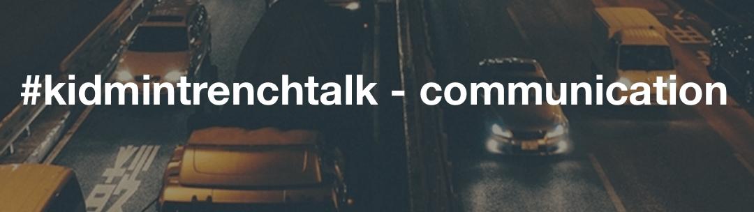 #kidmintrenchtalk – communication
