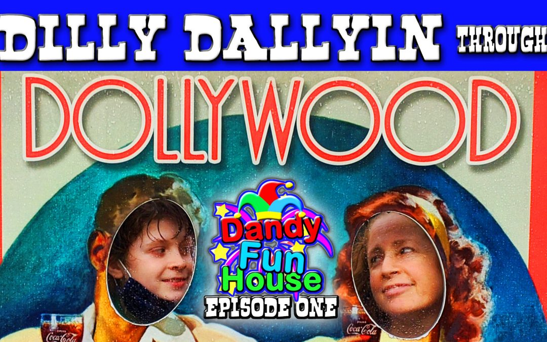 Dandy Fun House Episode 1 - Dilly Dallyin' Through Dollywood Cover Image