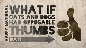 what if cats and dogs had opposable thums day