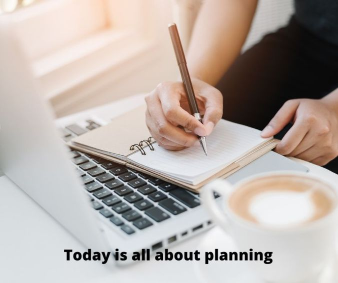 Today is all about planning