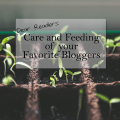 Dear Readers: Care and Feeding of Your Favorite Bloggers