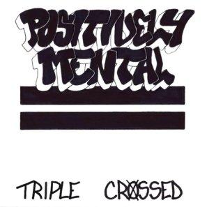 "Triple Crossed, ""Positively Mental"""